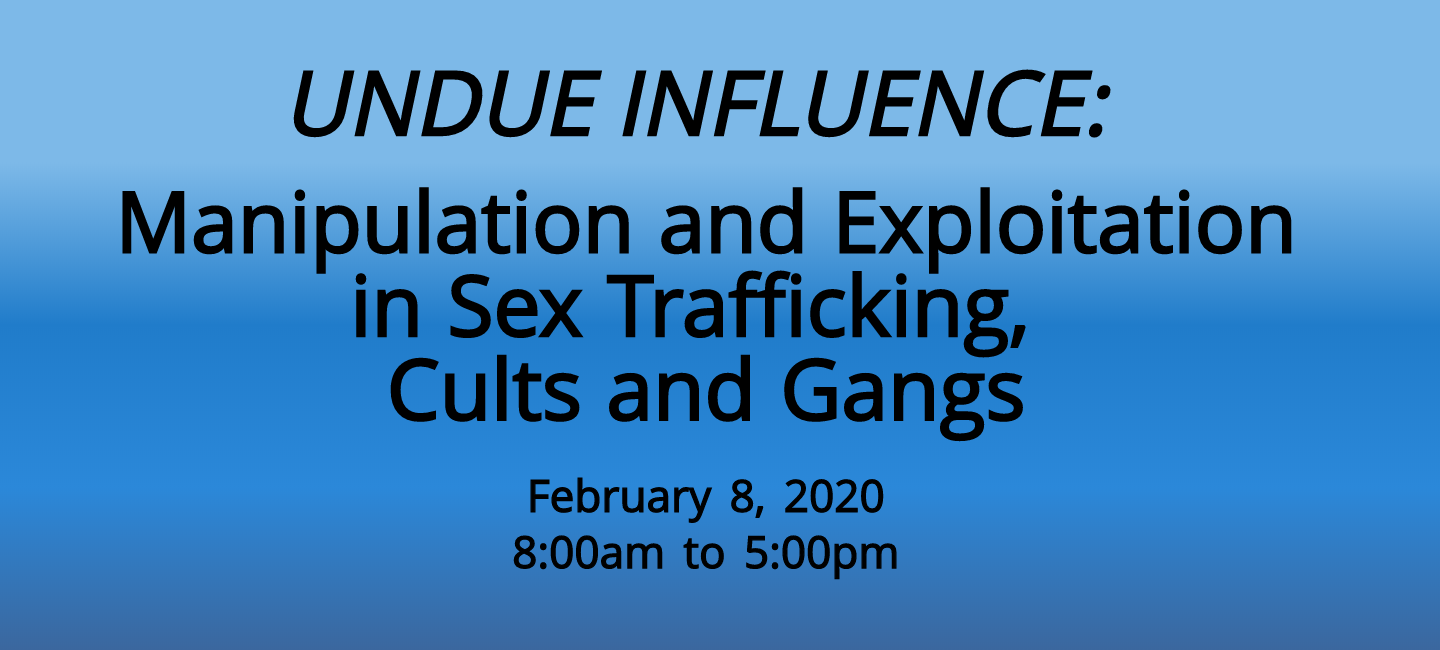 UNDUE INFLUENCE: Manipulation and Exploitation in Sex Trafficking, Cults and Gangs